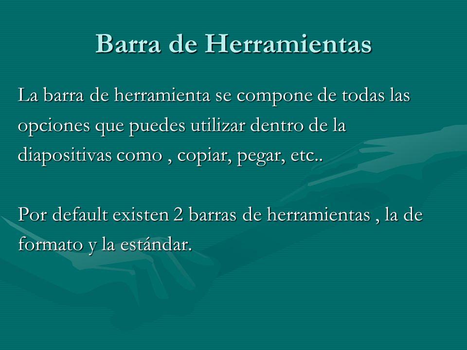 Barra de Herramientas La barra de herramienta se compone de todas las opciones que puedes utilizar dentro de la diapositivas como, copiar, pegar, etc.