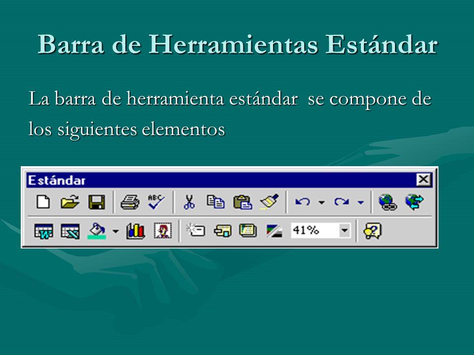 Barra de Herramientas Estándar La barra de herramienta estándar se compone de los siguientes elementos