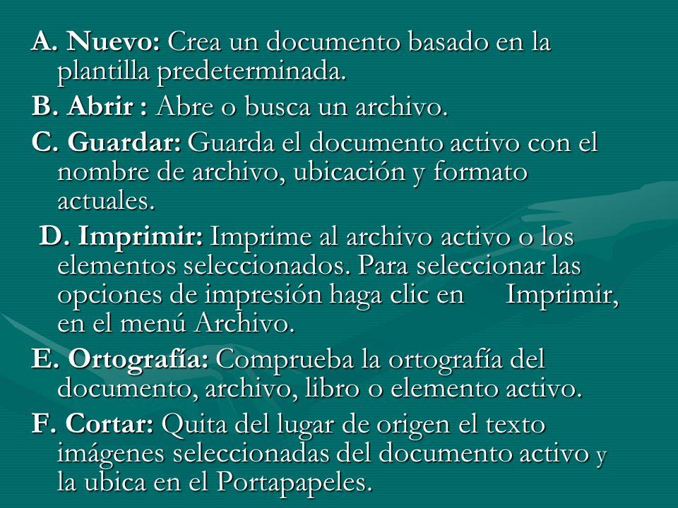 A. Nuevo: Crea un documento basado en la plantilla predeterminada. B. Abrir : Abre o busca un archivo. C. Guardar: Guarda el documento activo con el n