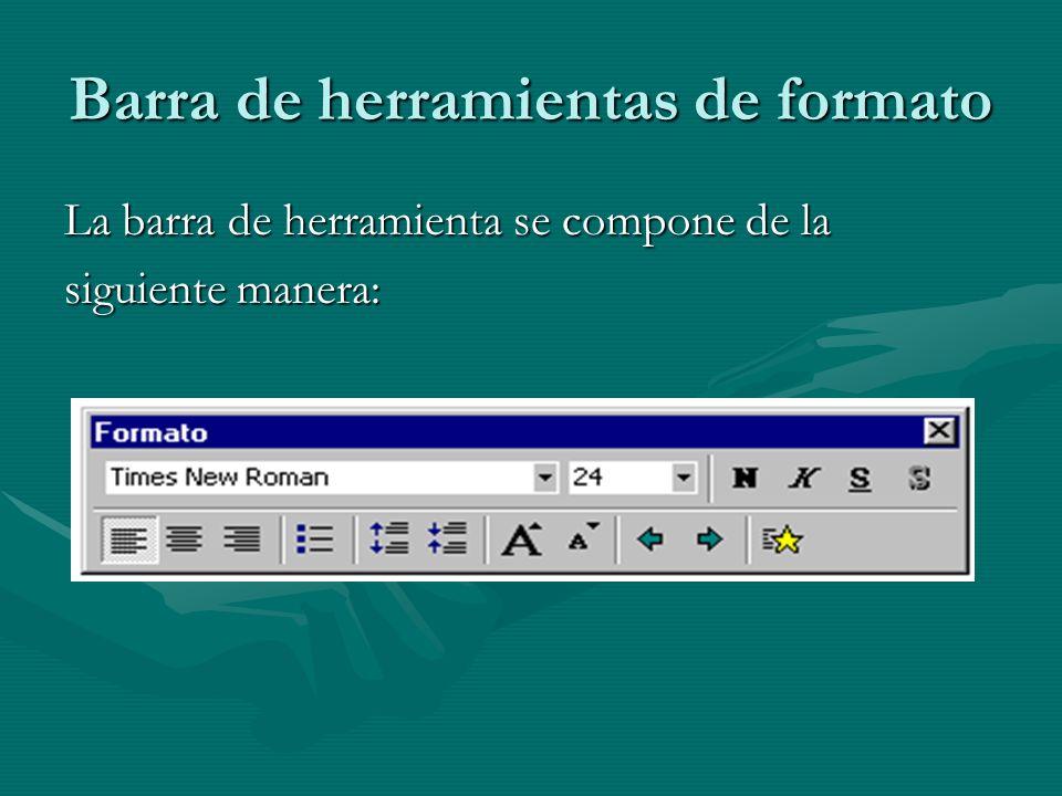Barra de herramientas de formato La barra de herramienta se compone de la siguiente manera: