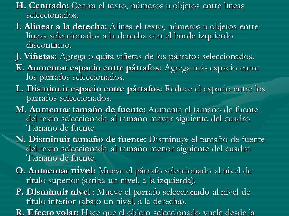 H. Centrado: Centra el texto, números u objetos entre líneas seleccionados. I. Alinear a la derecha: Alinea el texto, números u objetos entre líneas s