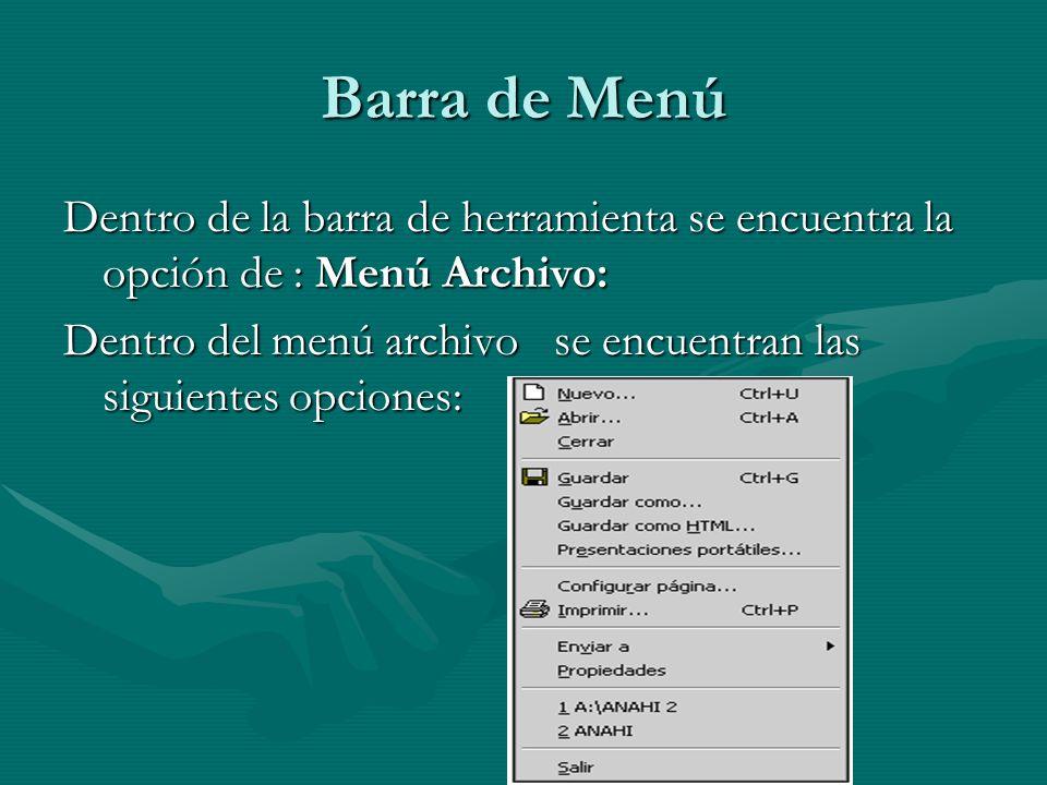 Barra de Menú Dentro de la barra de herramienta se encuentra la opción de : Menú Archivo: Dentro del menú archivo se encuentran las siguientes opcione