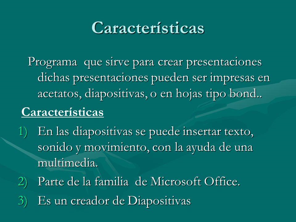 Características Programa que sirve para crear presentaciones dichas presentaciones pueden ser impresas en acetatos, diapositivas, o en hojas tipo bond