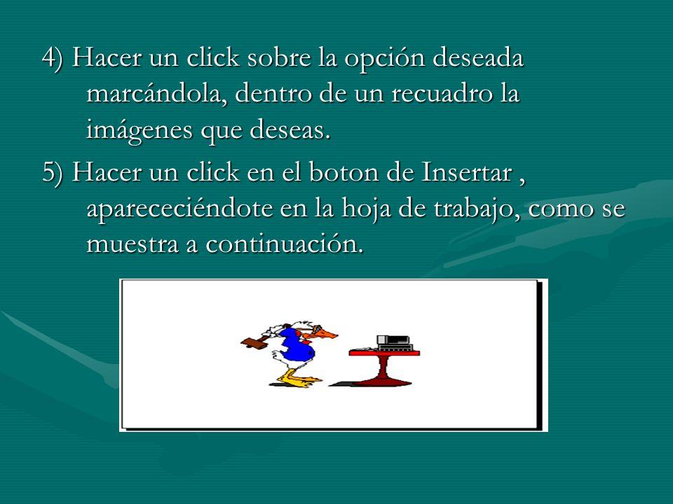 4) Hacer un click sobre la opción deseada marcándola, dentro de un recuadro la imágenes que deseas. 5) Hacer un click en el boton de Insertar, aparece