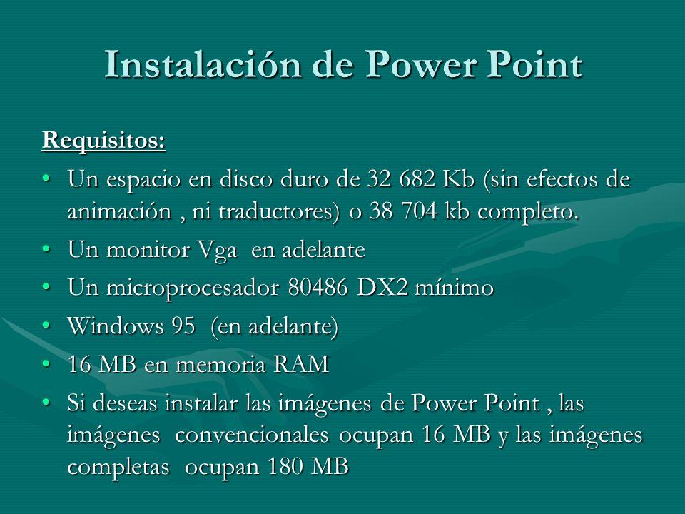 Instalación de Power Point Requisitos: Un espacio en disco duro de 32 682 Kb (sin efectos de animación, ni traductores) o 38 704 kb completo.Un espaci