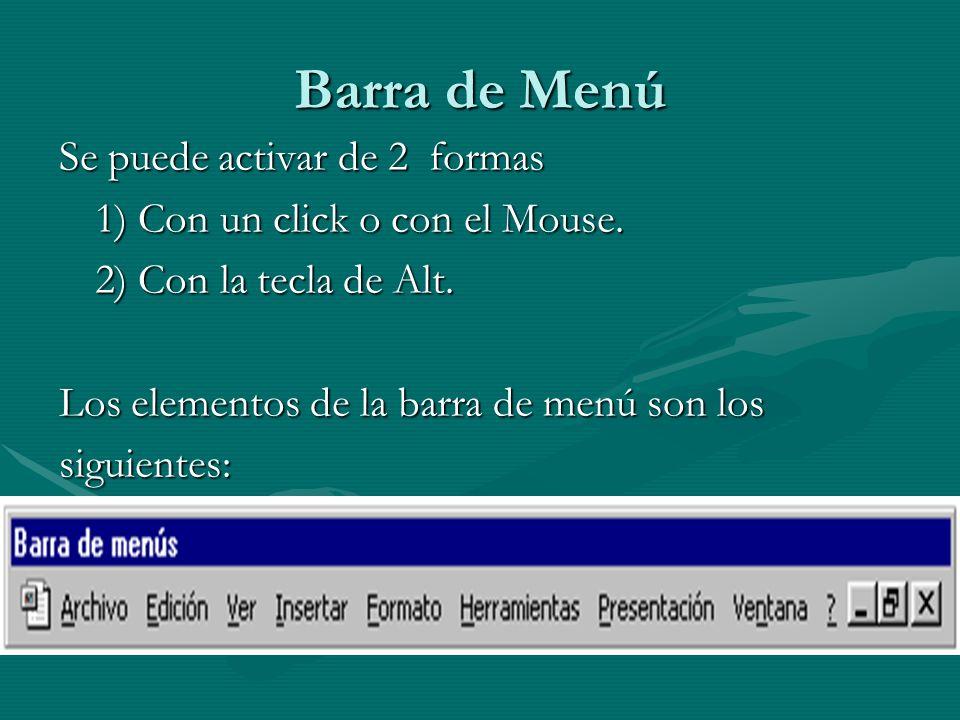 Barra de Menú Se puede activar de 2 formas 1) Con un click o con el Mouse. 2) Con la tecla de Alt. Los elementos de la barra de menú son los siguiente
