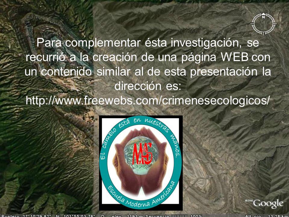 Para complementar ésta investigación, se recurrió a la creación de una página WEB con un contenido similar al de esta presentación la dirección es: ht