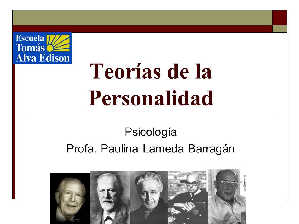 Teorías de la Personalidad Psicología Profa. Paulina Lameda Barragán
