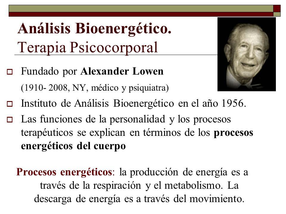 Análisis Bioenergético. Terapia Psicocorporal Fundado por Alexander Lowen (1910- 2008, NY, médico y psiquiatra) Instituto de Análisis Bioenergético en
