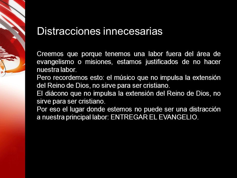 Distracciones innecesarias Creemos que porque tenemos una labor fuera del área de evangelismo o misiones, estamos justificados de no hacer nuestra lab