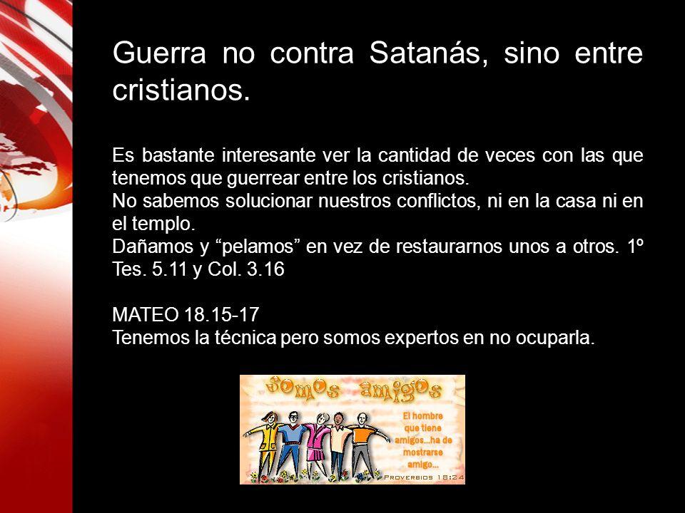 Guerra no contra Satanás, sino entre cristianos. Es bastante interesante ver la cantidad de veces con las que tenemos que guerrear entre los cristiano