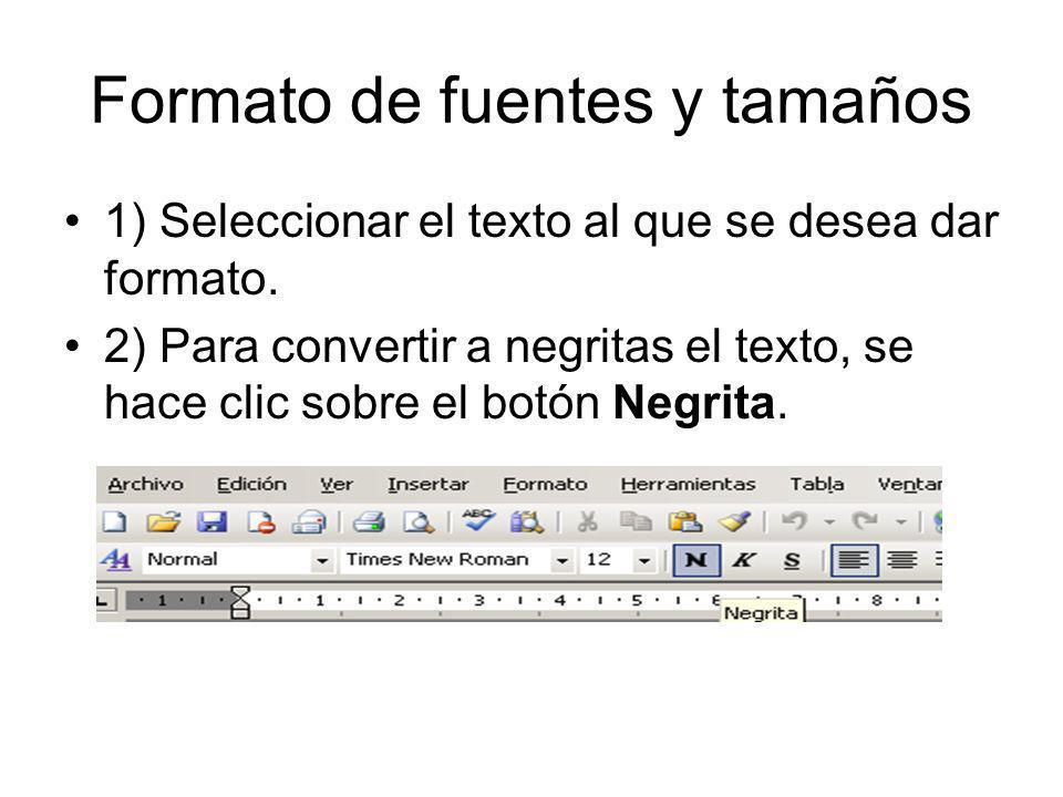 Formato de fuentes y tamaños 1) Seleccionar el texto al que se desea dar formato. 2) Para convertir a negritas el texto, se hace clic sobre el botón N