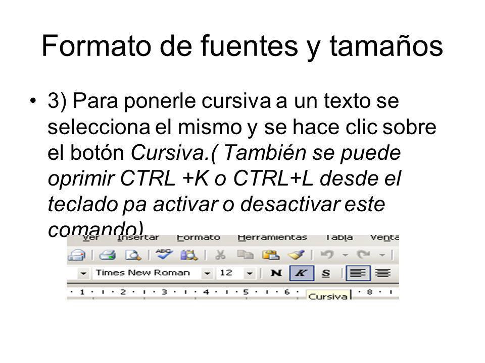 Formato de fuentes y tamaños 3) Para ponerle cursiva a un texto se selecciona el mismo y se hace clic sobre el botón Cursiva.( También se puede oprimi