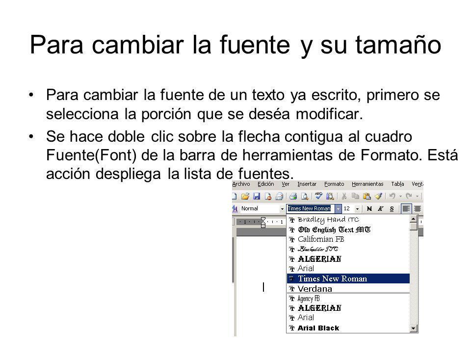 Para cambiar la fuente y su tamaño Para cambiar la fuente de un texto ya escrito, primero se selecciona la porción que se deséa modificar. Se hace dob