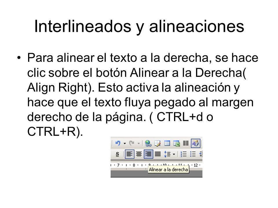 Interlineados y alineaciones Para alinear el texto a la derecha, se hace clic sobre el botón Alinear a la Derecha( Align Right). Esto activa la alinea