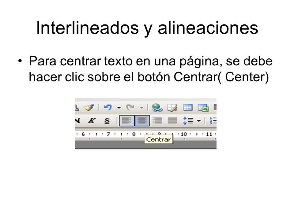 Interlineados y alineaciones Para centrar texto en una página, se debe hacer clic sobre el botón Centrar( Center)