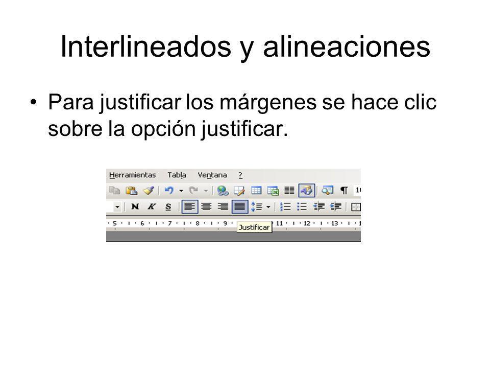 Interlineados y alineaciones Para justificar los márgenes se hace clic sobre la opción justificar.