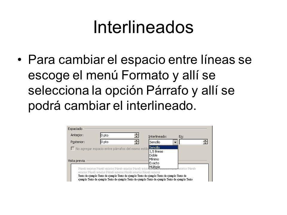 Interlineados Para cambiar el espacio entre líneas se escoge el menú Formato y allí se selecciona la opción Párrafo y allí se podrá cambiar el interli