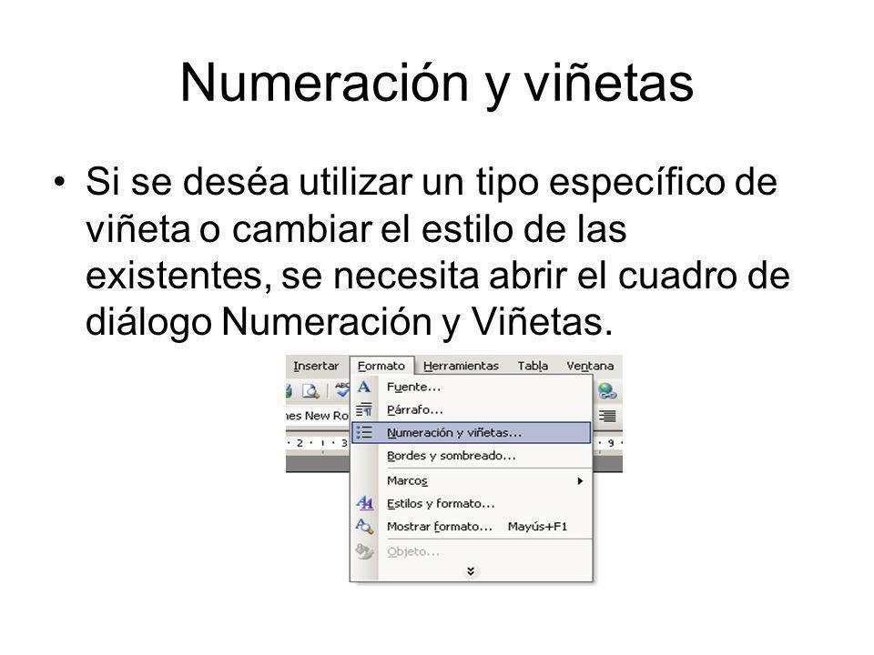 Numeración y viñetas Si se deséa utilizar un tipo específico de viñeta o cambiar el estilo de las existentes, se necesita abrir el cuadro de diálogo N