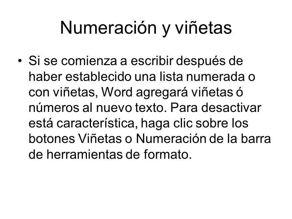 Numeración y viñetas Si se comienza a escribir después de haber establecido una lista numerada o con viñetas, Word agregará viñetas ó números al nuevo