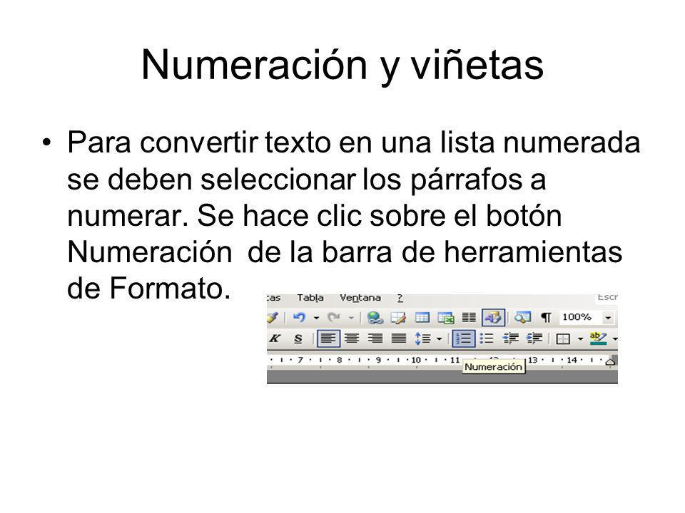 Numeración y viñetas Para convertir texto en una lista numerada se deben seleccionar los párrafos a numerar. Se hace clic sobre el botón Numeración de