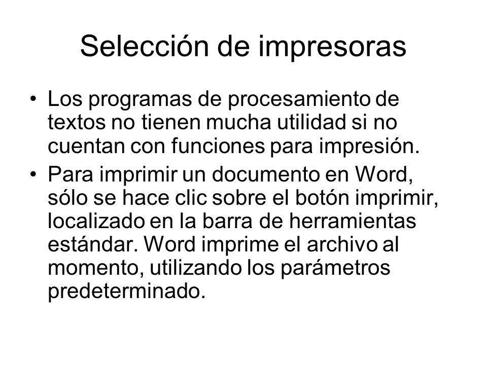Selección de impresoras Los programas de procesamiento de textos no tienen mucha utilidad si no cuentan con funciones para impresión. Para imprimir un