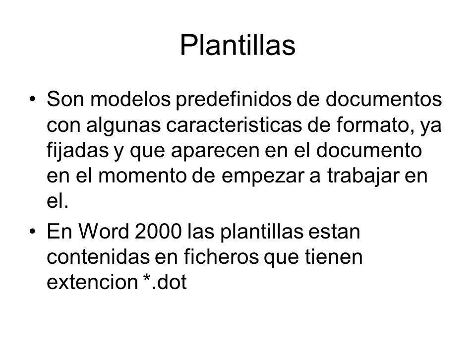 Plantillas Son modelos predefinidos de documentos con algunas caracteristicas de formato, ya fijadas y que aparecen en el documento en el momento de e
