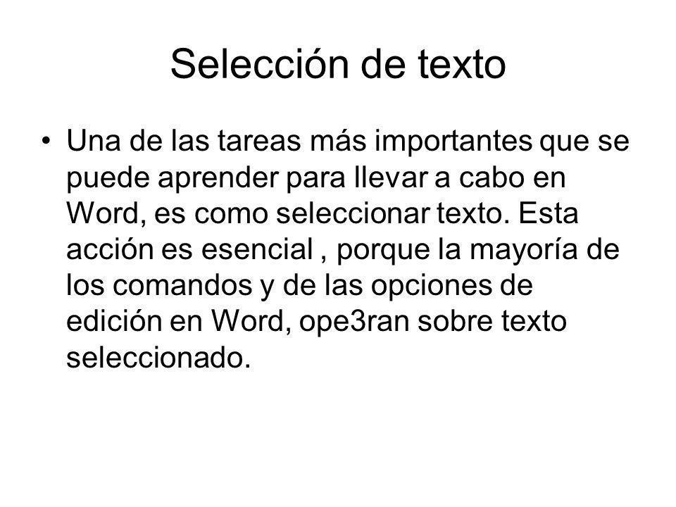 Selección de texto Una de las tareas más importantes que se puede aprender para llevar a cabo en Word, es como seleccionar texto. Esta acción es esenc