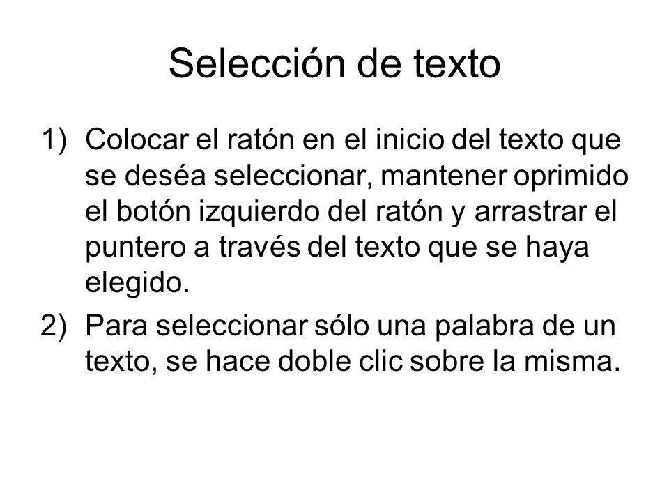 Selección de texto 1)Colocar el ratón en el inicio del texto que se deséa seleccionar, mantener oprimido el botón izquierdo del ratón y arrastrar el p