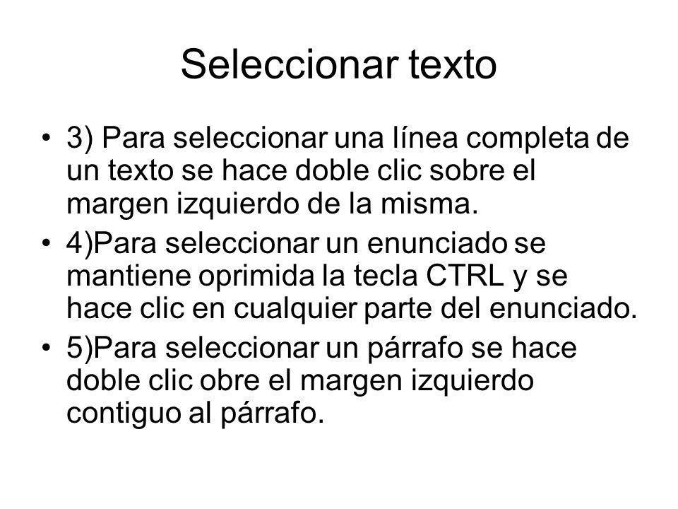 Seleccionar texto 3) Para seleccionar una línea completa de un texto se hace doble clic sobre el margen izquierdo de la misma. 4)Para seleccionar un e