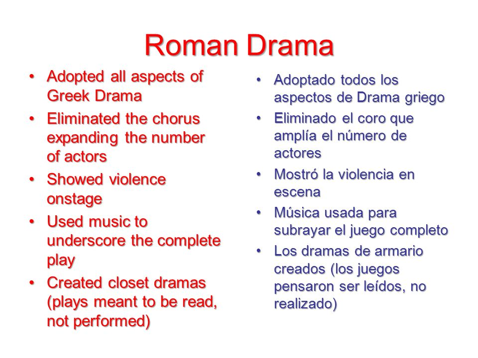 Roman Drama Adopted all aspects of Greek DramaAdopted all aspects of Greek Drama Eliminated the chorus expanding the number of actorsEliminated the ch
