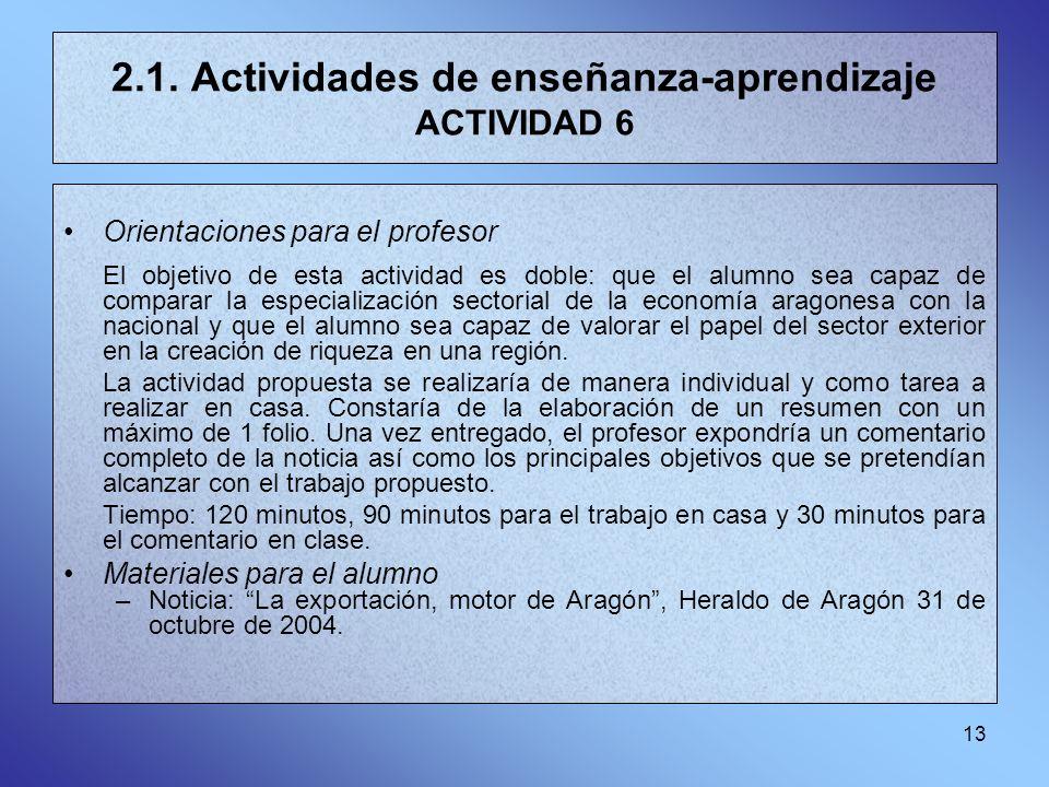13 2.1. Actividades de enseñanza-aprendizaje ACTIVIDAD 6 Orientaciones para el profesor El objetivo de esta actividad es doble: que el alumno sea capa