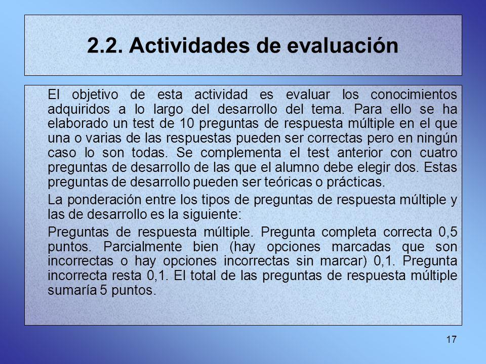 17 2.2. Actividades de evaluación El objetivo de esta actividad es evaluar los conocimientos adquiridos a lo largo del desarrollo del tema. Para ello