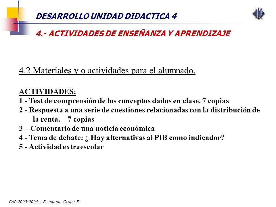 CAP 2003-2004. Economía Grupo 5 DESARROLLO UNIDAD DIDACTICA 4 4.- ACTIVIDADES DE ENSEÑANZA Y APRENDIZAJE 4.2 Materiales y o actividades para el alumna