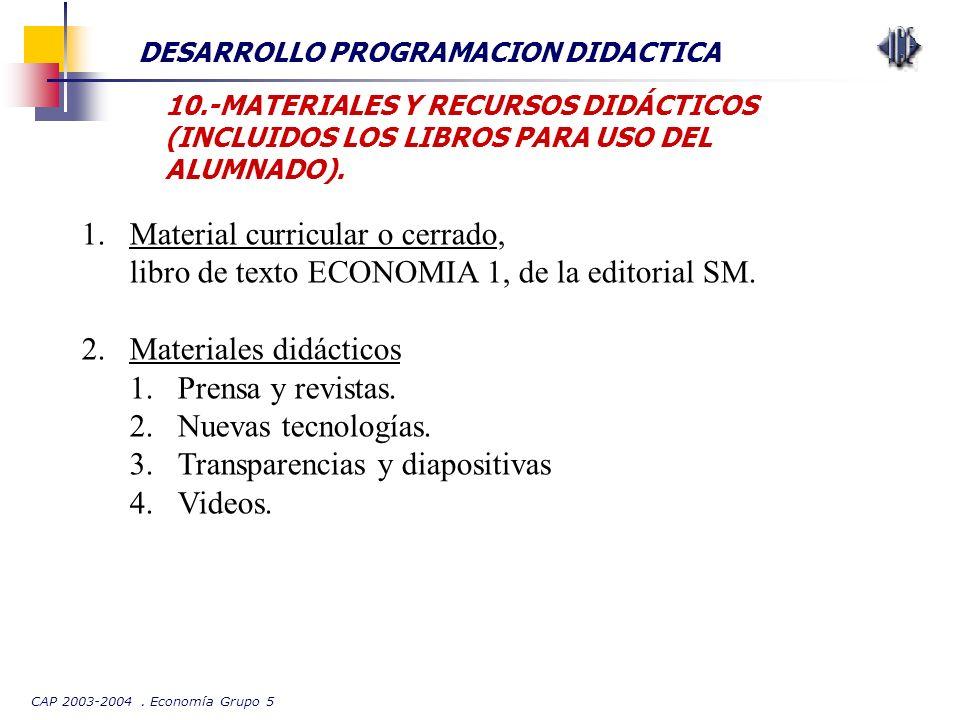 CAP 2003-2004. Economía Grupo 5 DESARROLLO PROGRAMACION DIDACTICA 10.-MATERIALES Y RECURSOS DIDÁCTICOS (INCLUIDOS LOS LIBROS PARA USO DEL ALUMNADO). 1