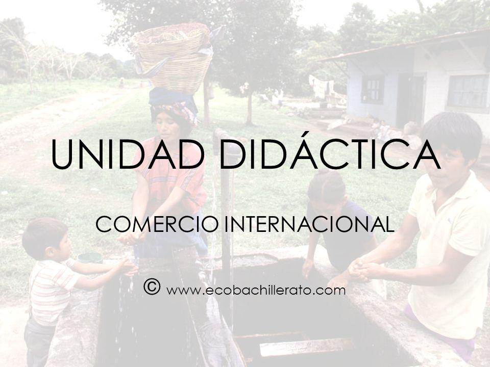 UNIDAD DIDÁCTICA COMERCIO INTERNACIONAL © www.ecobachillerato.com