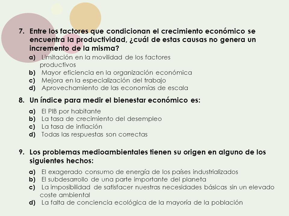 7.Entre los factores que condicionan el crecimiento económico se encuentra la productividad, ¿cuál de estas causas no genera un incremento de la misma
