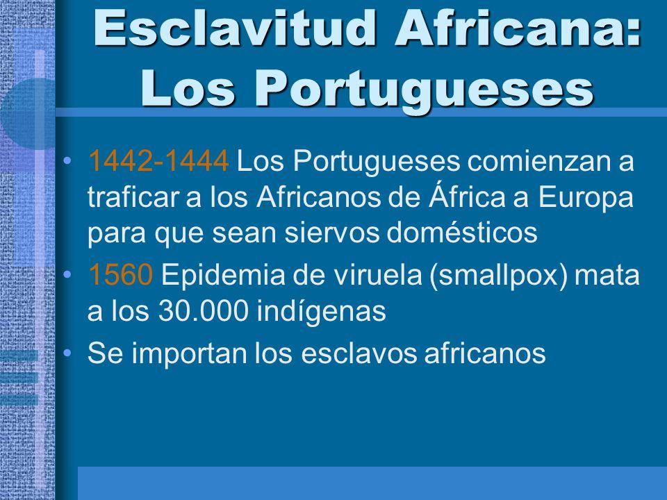 Esclavitud Africana: Los Portugueses 1442-1444 Los Portugueses comienzan a traficar a los Africanos de África a Europa para que sean siervos doméstico