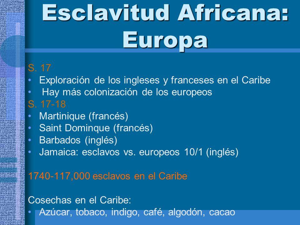 Esclavitud Africana: Europa S. 17 Exploración de los ingleses y franceses en el Caribe Hay más colonización de los europeos S. 17-18 Martinique (franc