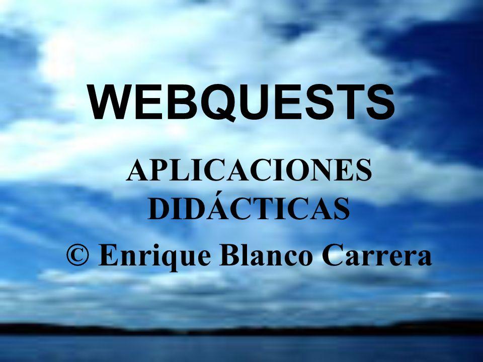 WEBQUESTS APLICACIONES DIDÁCTICAS © Enrique Blanco Carrera