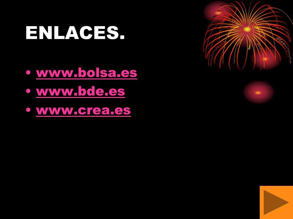 ENLACES. www.bolsa.es www.bde.es www.crea.es
