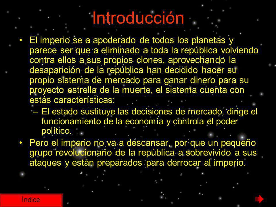 Introducción Índice El imperio se a apoderado de todos los planetas y parece ser que a eliminado a toda la república volviendo contra ellos a sus prop