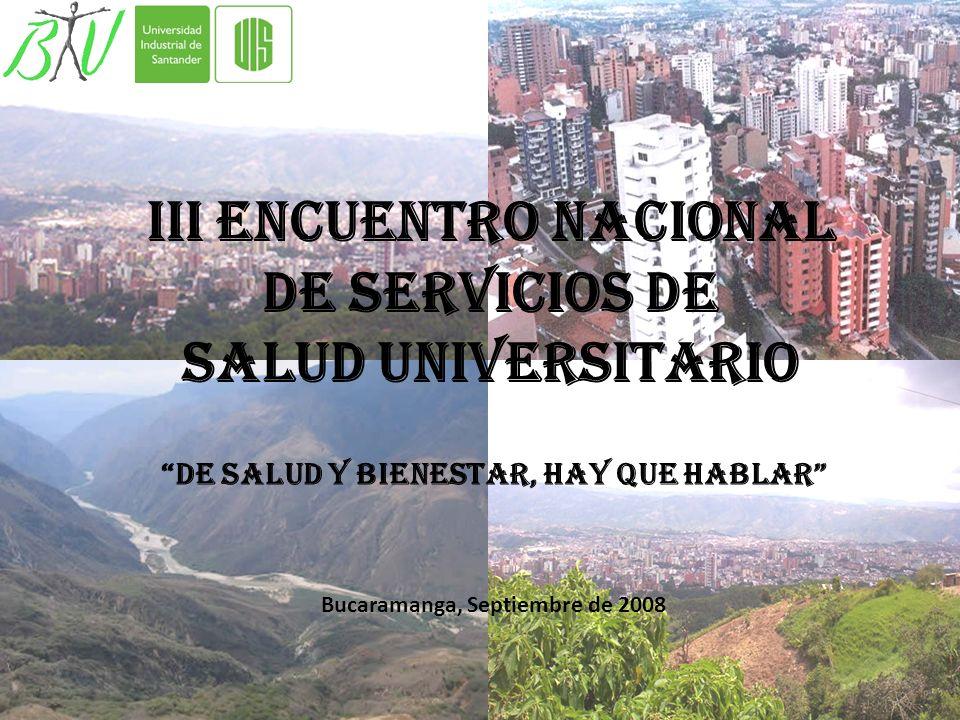III ENCUENTRO NACIONAL DE SERVICIOS DE SALUD UNIVERSITARIO Bucaramanga, Septiembre de 2008 De salud y bienestar, hay que hablar