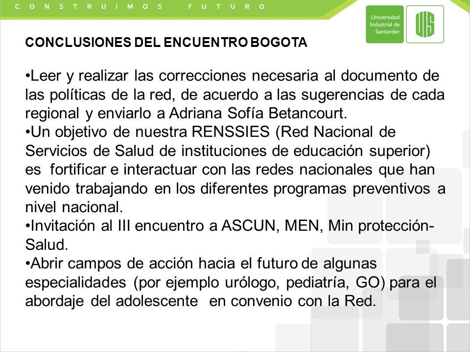 CONCLUSIONES DEL ENCUENTRO BOGOTA Leer y realizar las correcciones necesaria al documento de las políticas de la red, de acuerdo a las sugerencias de cada regional y enviarlo a Adriana Sofía Betancourt.