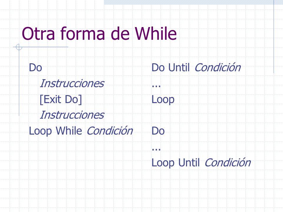 While anidado Dim x,y x = 0 y = 10 Do While x < y x = x + 2 Do While y*x > 15 y = y – 1 Loop Document.Write x = & x & - y = & y ej043.html