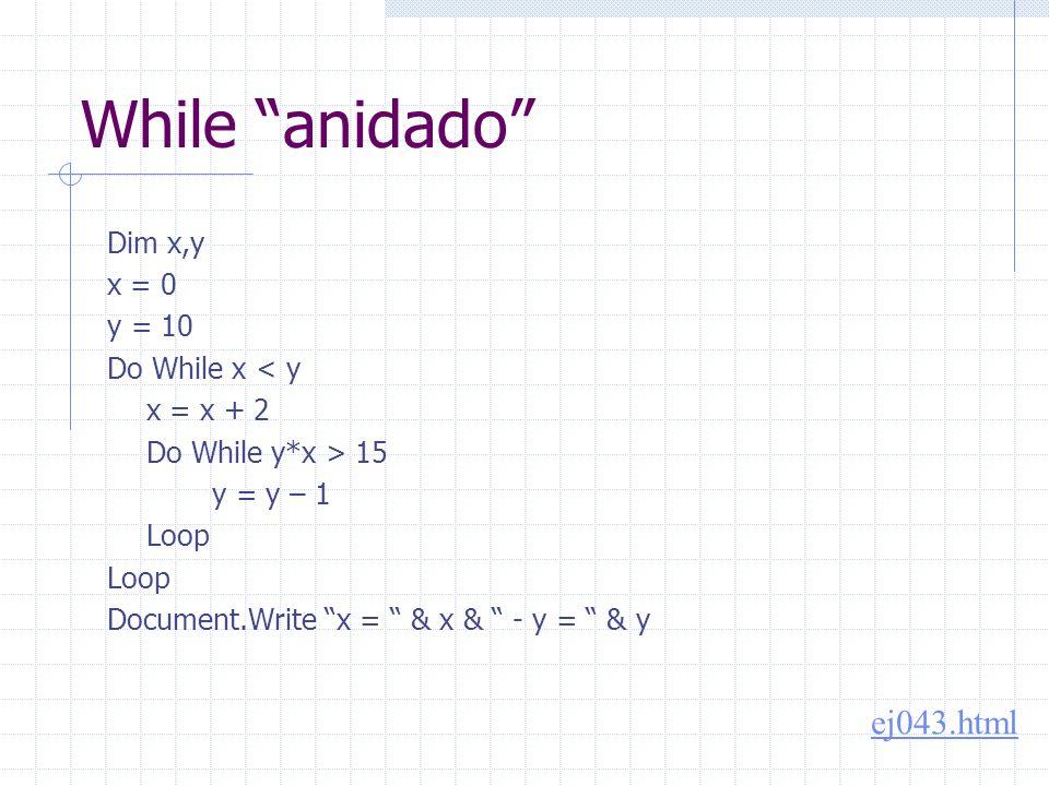 Condición compuesta Dim i,j i = 0 Do While i < 100 And Time < TimeSerial(12,0,0) j = 0 Document.Write Do While j < i Document.Write * j = j + 1 Loop Document.Write i = i + 1 Loop ej044.html