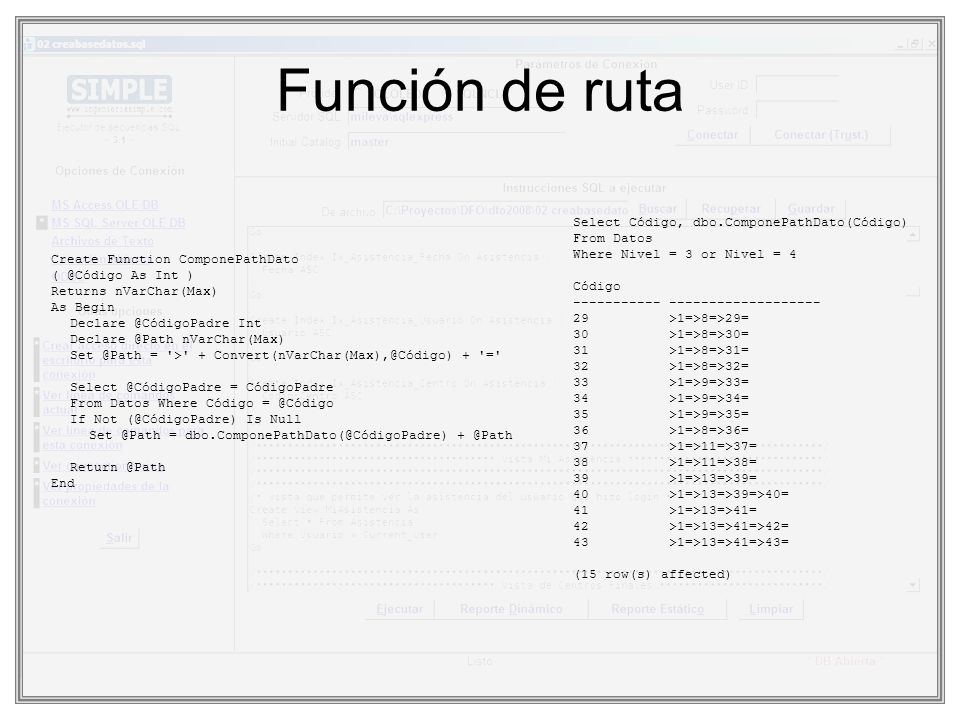Función de ruta Create Function ComponePathDato ( @Código As Int ) Returns nVarChar(Max) As Begin Declare @CódigoPadre Int Declare @Path nVarChar(Max)