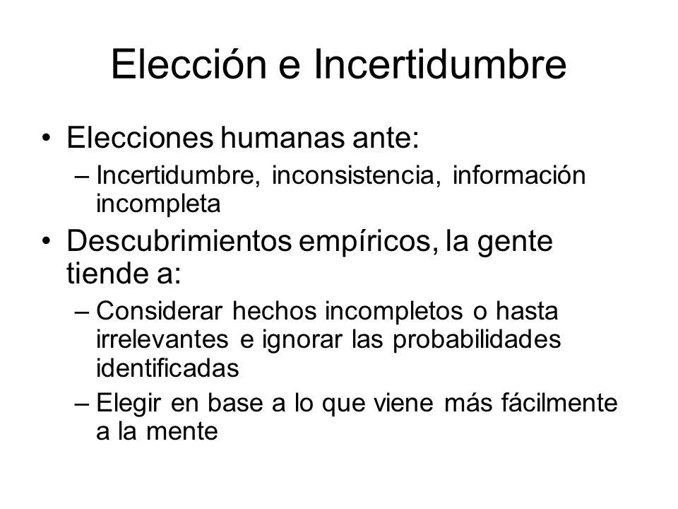 Elección e Incertidumbre Elecciones humanas ante: –Incertidumbre, inconsistencia, información incompleta Descubrimientos empíricos, la gente tiende a: