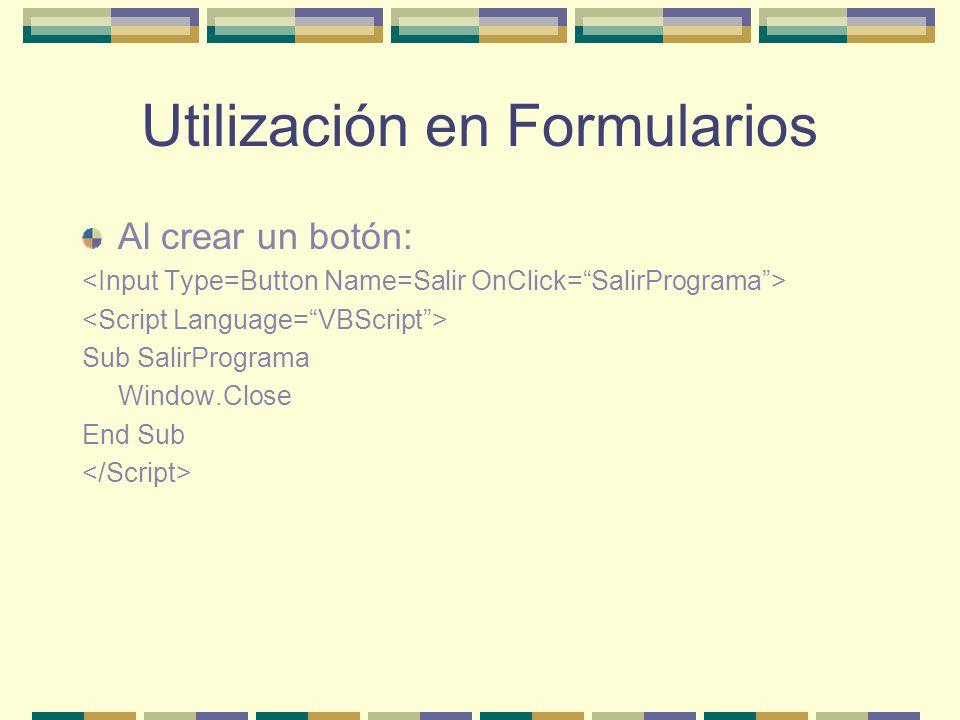 Utilización en Formularios Al crear un botón: Sub SalirPrograma Window.Close End Sub