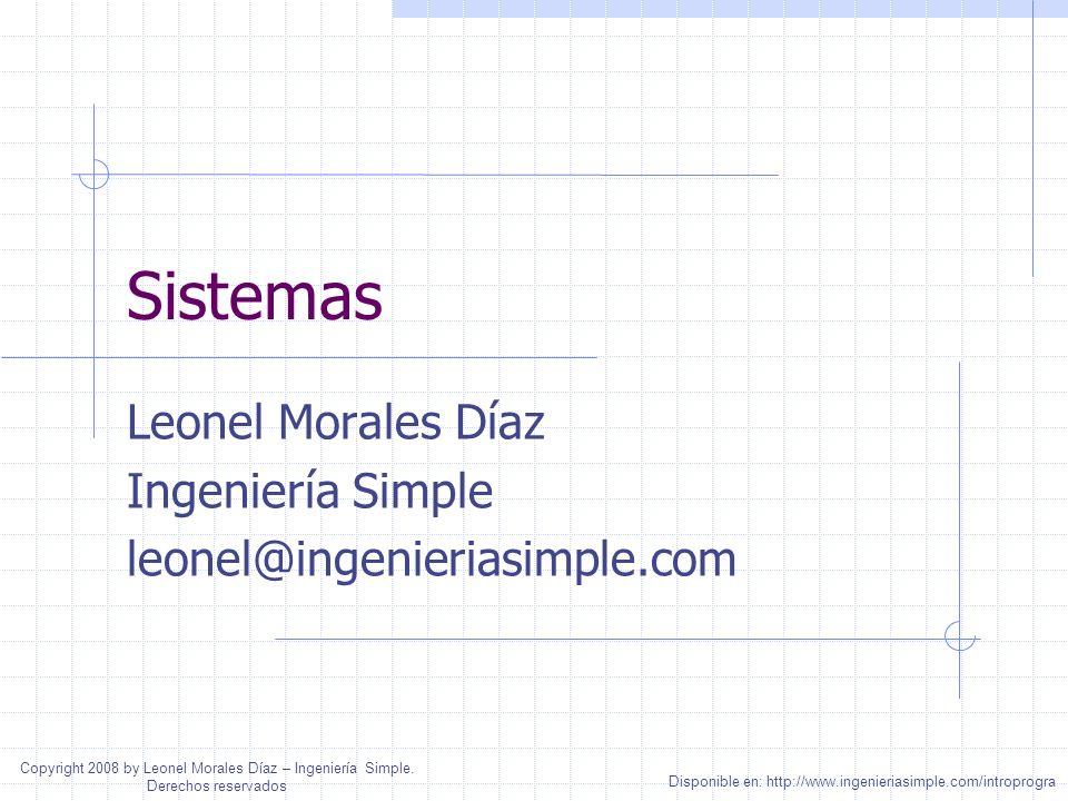 Sistemas Leonel Morales Díaz Ingeniería Simple leonel@ingenieriasimple.com Disponible en: http://www.ingenieriasimple.com/introprogra Copyright 2008 b